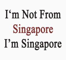 I'm Not From Singapore I'm Singapore  by supernova23