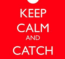 Keep Calm and Catch 'Em All by Platii