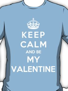 Keep Calm And Be My Valentine T-Shirt