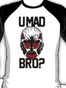 U Mad Bro Titan? T-Shirt