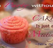Julia Child - Party Without Cake is Just a Meeting by Elizabeth Thomas