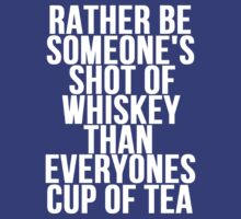Rather Be Someone's Shot Of Whiskey by Alan Craker