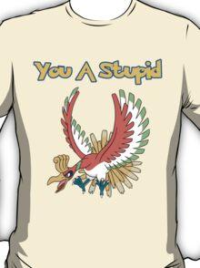 You a stupid Ho-Oh T-Shirt