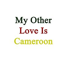 My Other Love Is Cameroon  Photographic Print