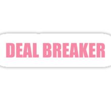 Deal Breaker Sticker