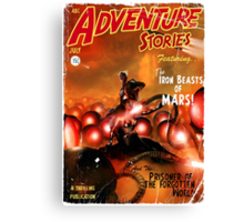 Pulp Adventure Stories: The Iron Beasts of Mars! Canvas Print