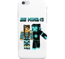 Be Mine! iPhone Case/Skin