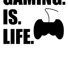 Gaming Is Life by kwg2200