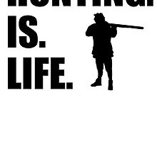 Hunting Is Life by kwg2200