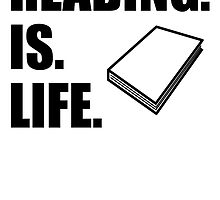 Reading Is Life by kwg2200