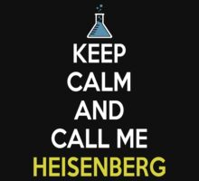 Keep Calm And Call Me Heisenberg by Alessandro Tamagni