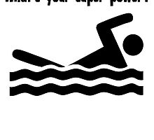 I Swim. What's Your Super Power? by kwg2200