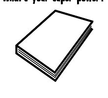 I Read. What's Your Super Power? by kwg2200