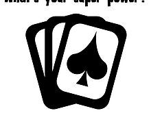 I Play Poker. What's Your Super Power? by kwg2200