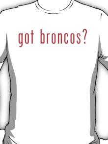 got broncos? Denver Broncos T-Shirt T-Shirt