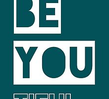 Be You (tiful) by bubbliciousart