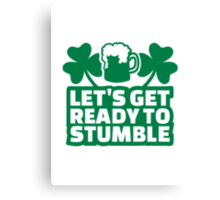 Let's get ready to stumble beer Canvas Print
