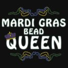 Mardi Gras Queen by HolidayT-Shirts
