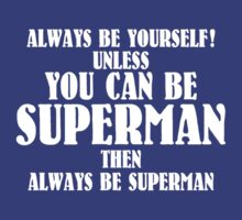 Always Be Super Man - White by BurchfielDesign