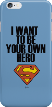 I want to be your own hero!  by Marina Vidal