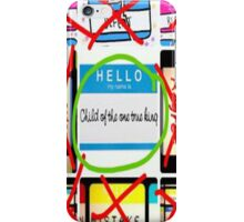 Child of the One True King! iPhone Case/Skin