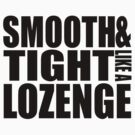 Smooth and tight like a lozenge - BLACK by antdragonist