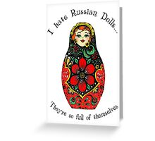 I hate Russian Dolls... They're so full of themselves - Colour Greeting Card
