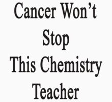 Cancer Won't Stop This Chemistry Teacher  by supernova23