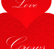 Our Love Grows Sticker