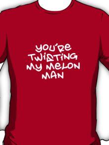 Twisting my melon T-Shirt