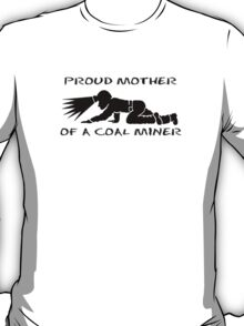 PROUD MOTHER OF A COAL MINER T-Shirt