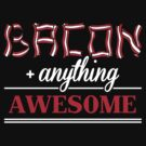 Bacon + anything = awesome by Cheesybee