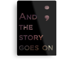 And The Story Goes On Metal Print