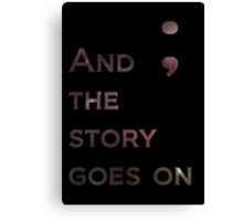 And The Story Goes On Canvas Print