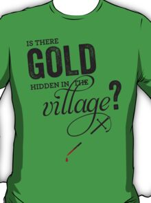 Is There Gold Hidden In The Village T-Shirt