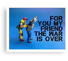 For you my friend the war is over... Canvas Print