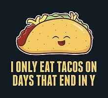 Every Day is Taco Day by fishbiscuit
