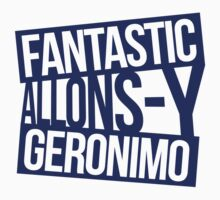 Fantastic, Allons-y, Geronimo! Doctor Who Catchphrase T-Shirt/Hoodie by fandomshop