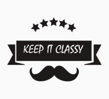 KEEP IT CLASSY, classy, mustache, beard, monocle, nerd by fuckthenorm