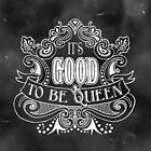 It's Good to be Queen by Rockinchalk