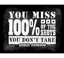 Gretzky Quote: Miss 100% of Shots You Don't Take Photographic Print
