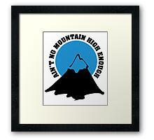 Ain't no mountain high enough Framed Print