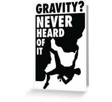 Gravity? Never heard of it! Greeting Card