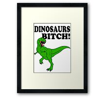 Dinosaurs Bitch! Framed Print