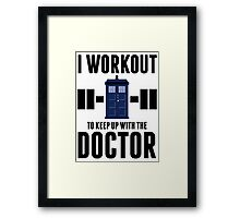 I Workout to Keep Up with the Doctor Framed Print