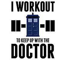 I Workout to Keep Up with the Doctor Photographic Print