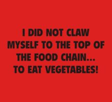 I Did Not Claw Myself To The Top Of The Food Chain ... To Eat Vegtables! by BrightDesign