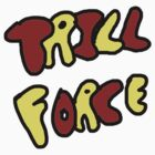Trill Force by Redpandazzz