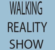Walking Reality Show by TRUTHMANSHIRTS