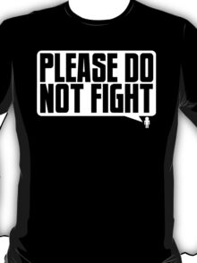 Please Do Not Fight Logo (White) T-Shirt